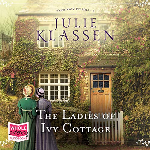 The Ladies of Ivy Cottage     Tales from Ivy Hill, Book 2              By:                                                                                                                                 Julie Klassen                               Narrated by:                                                                                                                                 Elizabeth Jasicki                      Length: 16 hrs and 51 mins     1 rating     Overall 5.0