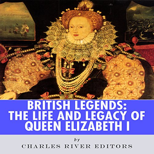 British Legends: The Life and Legacy of Queen Elizabeth I audiobook cover art