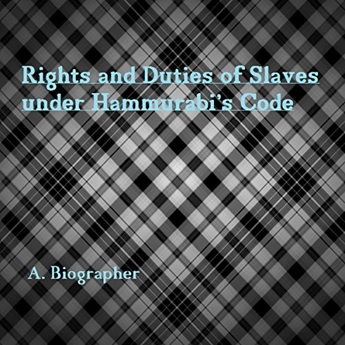 Rights and Duties of Slaves Under Hammurabi's Code audiobook cover art