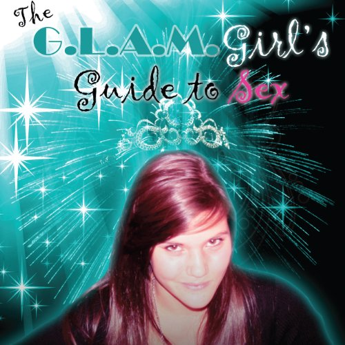 The G.L.A.M. Girl's Guide to Sex cover art