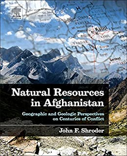 Natural Resources in Afghanistan: Geographic and Geologic Perspectives on Centuries of Conflict (English Edition)