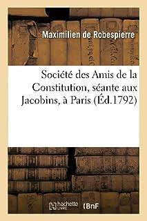 Société Des Amis de la Constitution, Séante Aux Jacobins, À Paris. Discours de Maximilien: Robespierre Sur La Guerre, Pron...