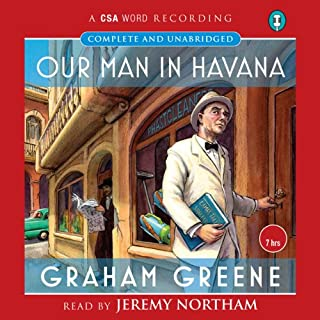 Our Man in Havana                   By:                                                                                                                                 Graham Greene                               Narrated by:                                                                                                                                 Jeremy Northam                      Length: 7 hrs and 6 mins     842 ratings     Overall 4.3