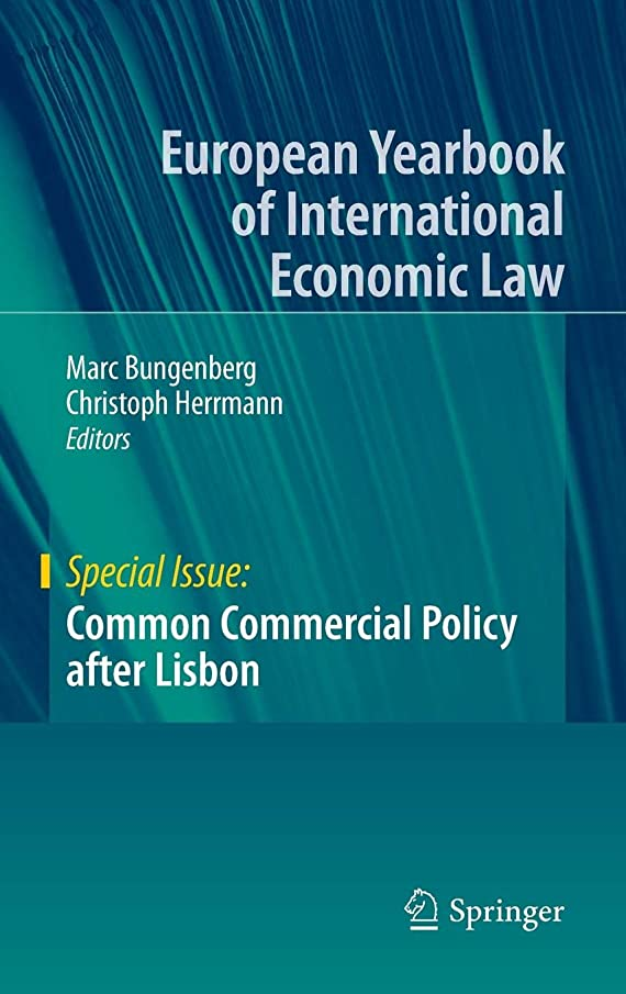 Common Commercial Policy after Lisbon (European Yearbook of International Economic Law)