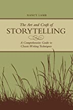 Art and Craft of Storytelling: A Comprehensive Guide to Classic Writing Techniques