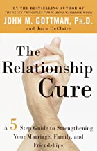 The Relationship Cure: A 5 Step Guide to Strengthening Your Marriage, Family, and Friendships PDF