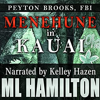 Menehune in Kauai      Peyton Brooks, FBI, Book 7              By:                                                                                                                                 M.L. Hamilton                               Narrated by:                                                                                                                                 Kelley Hazen                      Length: 14 hrs     33 ratings     Overall 4.7