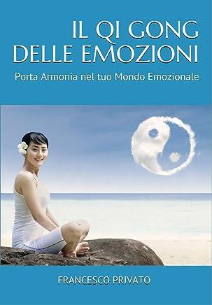IL QI GONG DELLE EMOZIONI: Porta Armonia nel tuo Mondo Emozionale