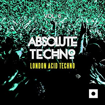 Absolute Techno, Vol. 6 (London Acid Techno)