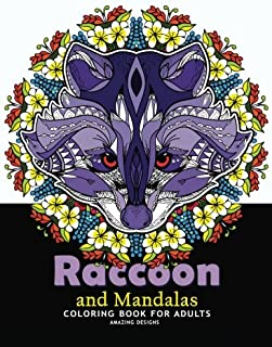 Raccoon and Mandalas Coloring Book for Adults: Amazing Designs for Relaxation, Raccoon with Mandala, Floral and Doodle to Color (Raccoon Coloring Book for Adults Relaxation) (Volume 1)