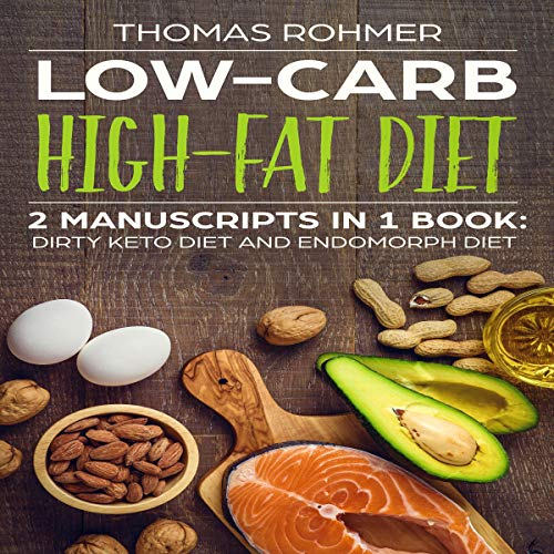 Low-Carb High-Fat Diet: 2 Manuscripts in 1 Book: Dirty Keto Diet and Endomorph Diet audiobook cover art
