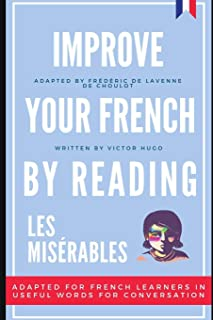 Improve your French by reading - Les Misérables: Adapted for French learners - In useful French words and tenses for conve...