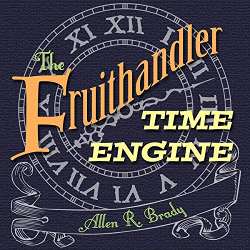 The Fruithandler Time Engine audiobook cover art