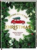 Driving Home for Christmas: Rezepte & Geschichten für die schönste Zeit im Jahr: Rezepte & Geschichten fr die schnste Zeit im Jahr