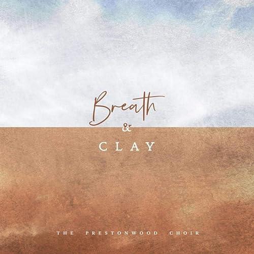 The Prestonwood Choir - Breath and Clay 2019