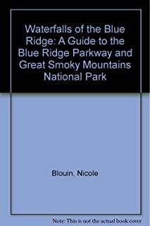 Waterfalls of the Blue Ridge: A Guide to the Blue Ridge Parkway and Great Smoky Mountains National Park