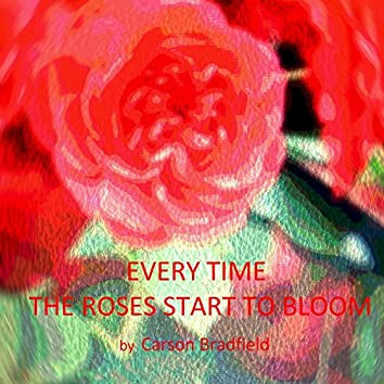 Every Time the Roses Start to Bloom
