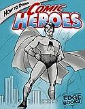 How to Draw Comic Heroes (Edge Books: Drawing Cool Stuff)
