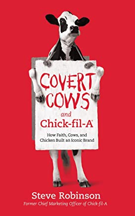 Covert Cows and Chick-fil-A: How Faith, Cows, and Chicken Built an Iconic Brand: Library Edition