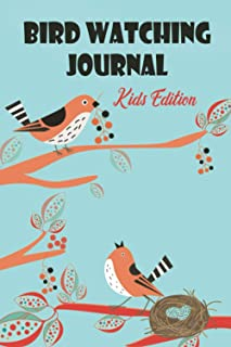 Bird Watching Journal - Kids Edition: Birding Log Book for Children to Record Their Observations and Learning About Birds ...