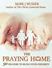 The Praying Home: 50 Prayers to Bless Your Children