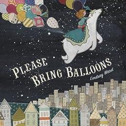 Please Bring Balloons by [Lindsay Ward]