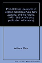 Post-Colonial Literatures in English: Southeast Asia, New Zealand, and the Pacific 1970-1992 (Reference Publication in Literature)