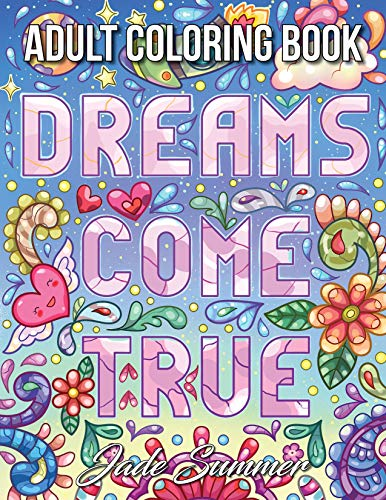 Dreams Come True: An Adult Coloring Book with Fun Inspirational Quotes, Adorable Kawaii Doodles, and Positive Affirmations for Relaxation
