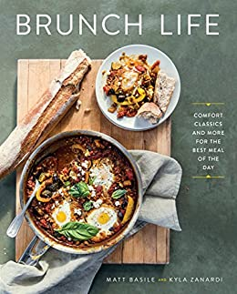 Brunch Life: Comfort Classics and More for the Best Meal of the Day by [Matt Basile, Kyla Zanardi]