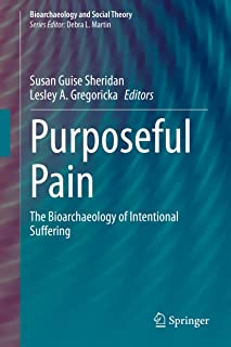 Purposeful Pain: The Bioarchaeology of Intentional Suffering