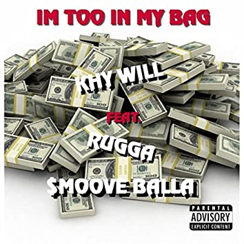 I'm Too in My Bag (feat. Rugga & Smoove Balla)