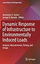 Dynamic Response of Infrastructure to Environmentally Induced Loads: Analysis, Measurements, Testing, and Design (Lecture Notes in Civil Engineering)