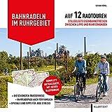Bahnradeln im Ruhrgebiet: Auf 12 Radtouren stillgelegte Eisenbahnstrecken zwischen Lippe und Ruhr erkunden