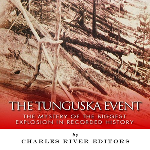 The Tunguska Event: The Mystery of the Biggest Explosion in Recorded History audiobook cover art