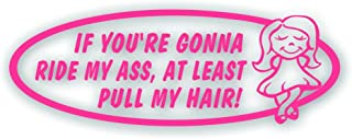 Solar Graphics USA If You're Going to Ride My Ass at Least Pull My Hair Decal - for Girl Tailgating Rear Windshield, Bumper Sticker 3 3/4 x 10 1/2 Inch in Pink