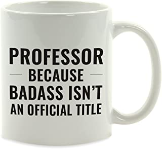 Andaz Press 11oz. Coffee Mug Gag Gift, Professor Because Badass Isn't an Official Title, 1-Pack, Funny Witty Coffee Cup Birthday Christmas Present Ideas