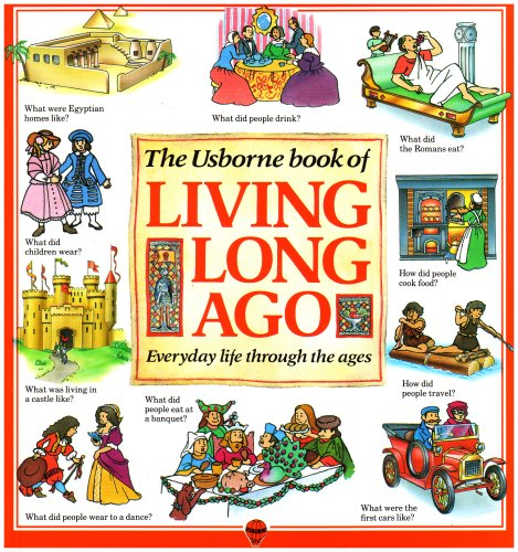 The Usborne Book of Living Long Ago: Everyday life through the Ages
