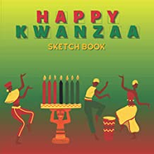 Happy Kwanzaa Sketch Book: Drawing Pad for for Kids and Adults. Perfect for: Pencil, Gel Pens, Acrylic Marker, Crayons, Wa...