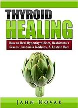 Thyroid Healing: How to Heal Hyperthyroidism, Hashimoto's, Graves', Insomnia, Nodules, & Epstein Barr