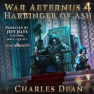 Harbinger of Ash     War Aeternus, Book 4              Written by:                                                                                                                                 Charles Dean                               Narrated by:                                                                                                                                 Jeff Hays,                                                                                        Annie Ellicott                      Length: 14 hrs and 37 mins     9 ratings     Overall 5.0