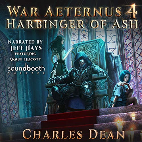 Harbinger of Ash     War Aeternus, Book 4              Written by:                                                                                                                                 Charles Dean                               Narrated by:                                                                                                                                 Jeff Hays,                                                                                        Annie Ellicott                      Length: 14 hrs and 37 mins     11 ratings     Overall 5.0