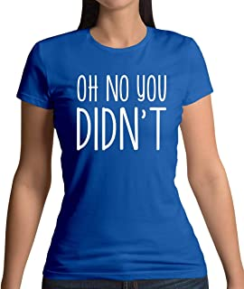 Oh No You Didnt - Womens T-Shirt - 10 Colours