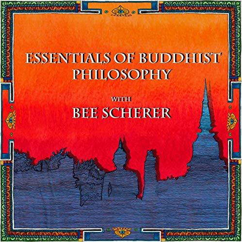 Essentials of Buddhist Philosophy with Bee Scherer: Introducing the key concepts of Indian Buddhist thought (Buddhist Scholars) (English Edition)
