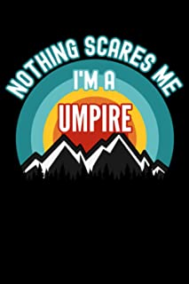 Nothing Scares Me I'm a Umpire Notebook: This is a Gift for a Umpire, Lined Journal, 120 Pages, 6 x 9, Matte Finish