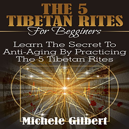 The 5 Tibetan Rites for Beginners     Learn the Secret to Anti-Aging by Practicing the 5 Tibetan Rites              By:                                                                                                                                 Michele Gilbert                               Narrated by:                                                                                                                                 A. A. Deschenes                      Length: 43 mins     6 ratings     Overall 3.0