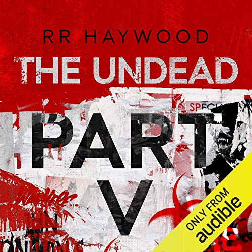 The Undead: Part 5                   By:                                                                                                                                 R R Haywood                               Narrated by:                                                                                                                                 Dan Morgan                      Length: 7 hrs and 2 mins     295 ratings     Overall 4.8