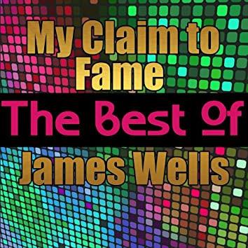 My Claim to Fame - The Best of James Wells
