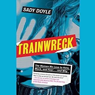 Trainwreck     The Women We Love to Hate, Mock, and Fear, and Why              By:                                                                                                                                 Sady Doyle                               Narrated by:                                                                                                                                 Alex McKenna                      Length: 7 hrs and 35 mins     11 ratings     Overall 4.7