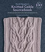 Norah Gaughan s Knitted Cable Sourcebook: A Breakthrough Guide to Knitting with Cables and Designing Your Own