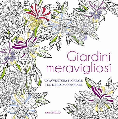 Giardini meravigliosi. Un'avventura floreale e un libro da colorare